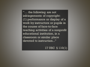 """""""… the following are not infringements of copyright: (1) performance or display of a work by instructors or pupils in the course of face-to-face teaching activities of a nonprofit educational institution, in a classroom or similar place devoted to instruction..."""""""