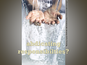 Image of hands held under running water with text, 'abdicating responsibilities?'