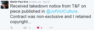 Author Martin Paul Eve @martin_eve Tweet text - Received takedown notice from T&F on piece published in @JofVictCulture. Contract was non-exclusive and I retained copyright...
